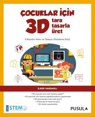 Çocuklar için 3D Tara Tasarla Üret - İlker Vardarlı